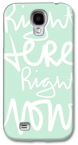 Right Here Right Now Galaxy S4 Case
