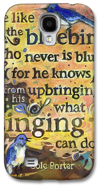 Bluebird Galaxy S4 Case - Singing Bluebird Cole Porter Painted Quote by Jen Norton