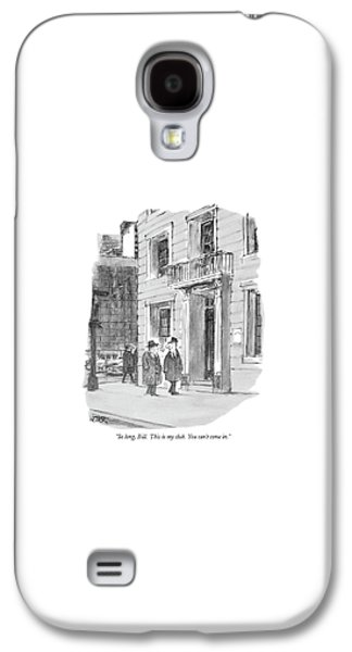 So Long, Bill. This Is My Club. You Can't Come In Galaxy S4 Case by Robert Weber
