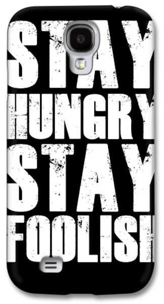 Stay Hungry Stay Foolish Poster Black Galaxy S4 Case by Naxart Studio