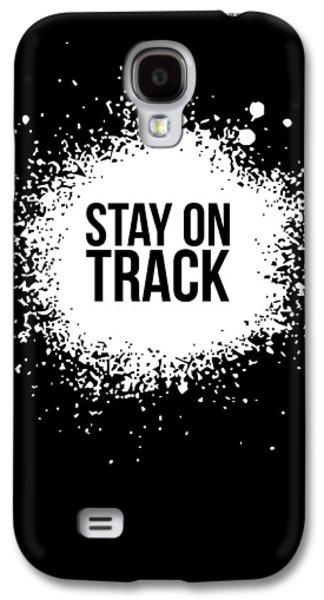 Stay On Track Poster Black Galaxy S4 Case by Naxart Studio