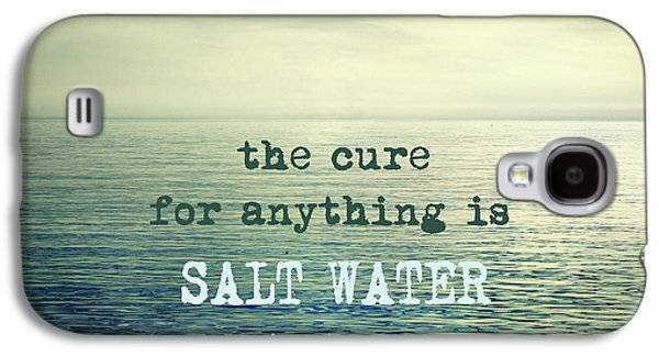 The Cure For Anything Is Salt Water Sweat Tears Or The Sea Galaxy S4 Case