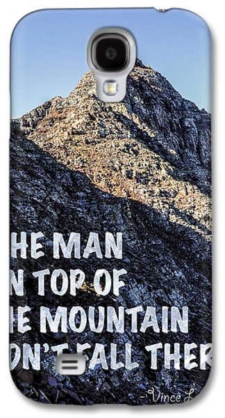 The Man On Top Of The Mountain Didn't Fall There Galaxy S4 Case by Aaron Spong