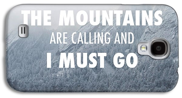 The Mountains Are Calling And I Must Go Galaxy S4 Case by Aaron Spong