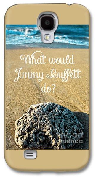 What Would Jimmy Buffett Do Galaxy S4 Case by Edward Fielding