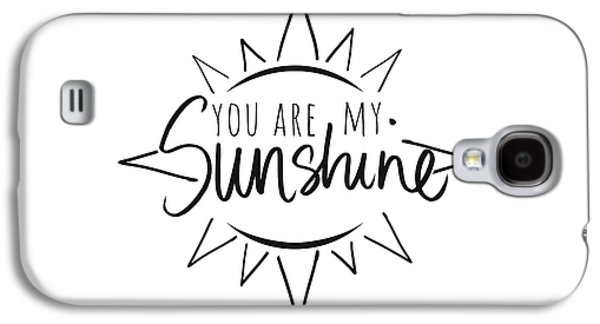 You Are My Sunshine With Sun Galaxy S4 Case
