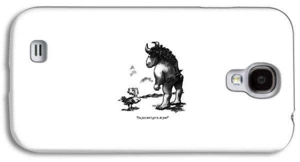You Just Don't Get Galaxy S4 Case by Eldon Dedini