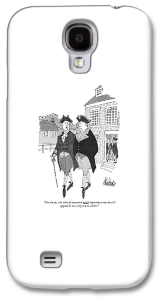 You Know, The Idea Of Taxation Galaxy S4 Case