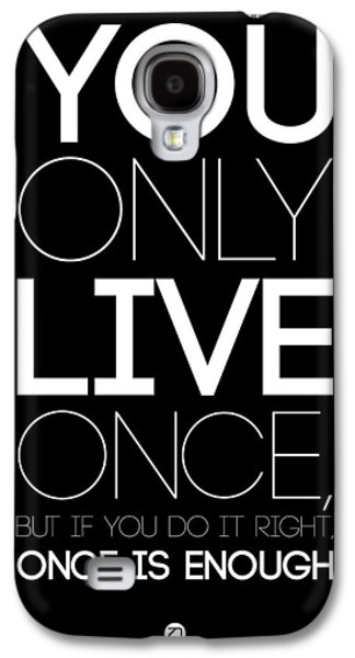 You Only Live Once Poster Black Galaxy S4 Case by Naxart Studio