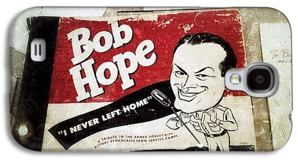 i Never Left Home By Bob Hope: His Galaxy S4 Case