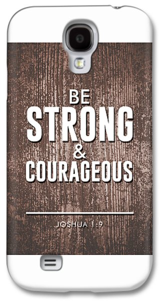 Be Strong And Courageous - Joshua 1 9 - Bible Verses Art Galaxy S4 Case