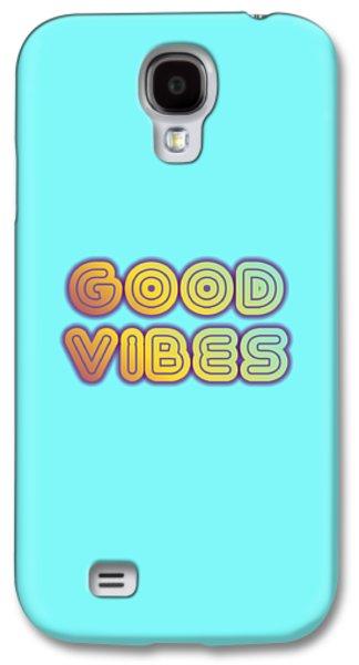 Good Vibes Galaxy S4 Case