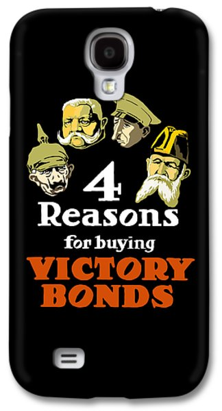 4 Reasons For Buying Victory Bonds Galaxy S4 Case by War Is Hell Store