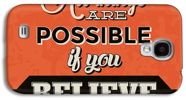 All Things Are Possible If You Believe Galaxy S4 Case