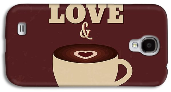All You Need Is Love And More Coffee Galaxy S4 Case
