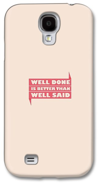 Well Done Is Better Than Well Said -  Benjamin Franklin Inspirational Quotes Poster Galaxy S4 Case by Lab No 4 - The Quotography Department