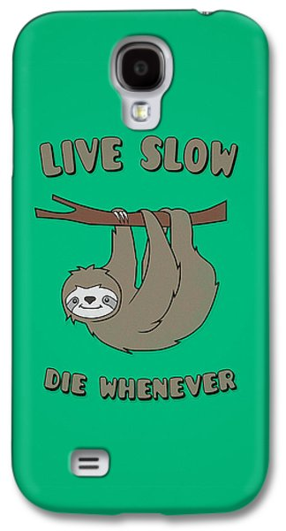 Funny And Cute Sloth Live Slow Die Whenever Cool Statement  Galaxy S4 Case