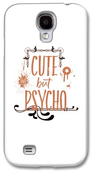 Cute But Psycho Galaxy S4 Case by Melanie Viola