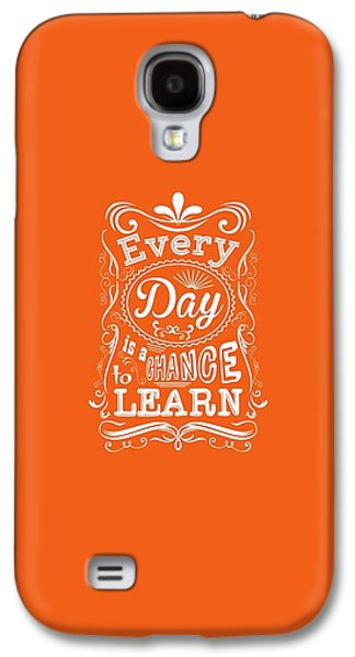 Every Day Is A Chance To Learn Motivating Quotes Poster Galaxy S4 Case by Lab No 4