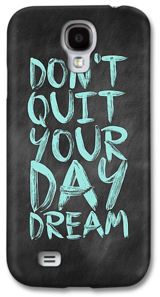 Don't Quite Your Day Dream Inspirational Quotes Poster Galaxy S4 Case