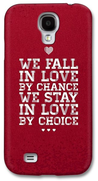We Fall In Love By Chance We Stay In Love By Choice Valentine Day's Quotes Poster Galaxy S4 Case by Lab No 4