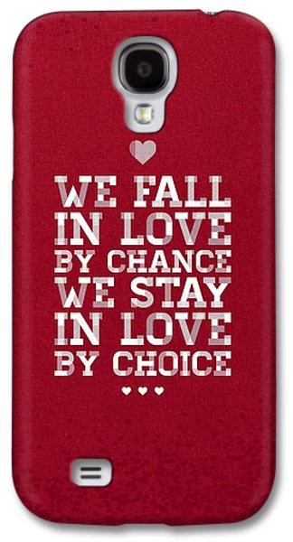 We Fall In Love By Chance We Stay In Love By Choice Valentine Day's Quotes Poster Galaxy S4 Case