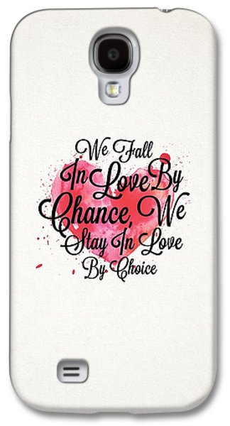 We Fall In Love By Chance, We Stay In Love By Choice Valentines Day Special Quotes Poster Galaxy S4 Case by Lab No 4