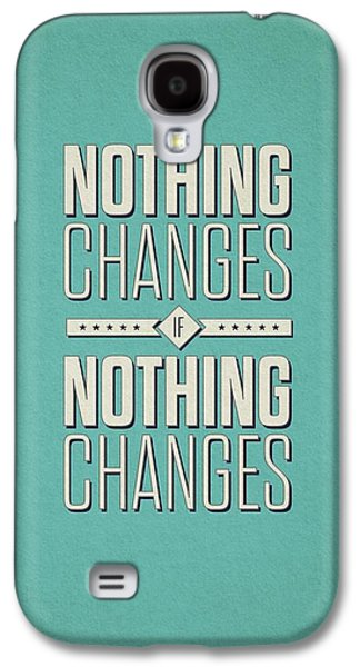 Nothing Changes If Nothing Changes Inspirational Quotes Poster Galaxy S4 Case by Lab No 4