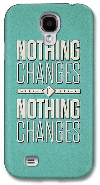 Nothing Changes If Nothing Changes Inspirational Quotes Poster Galaxy S4 Case
