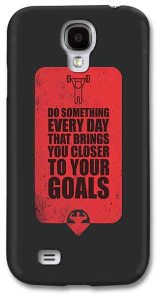 Do Something Every Day Gym Motivational Quotes Poster Galaxy S4 Case by Lab No 4