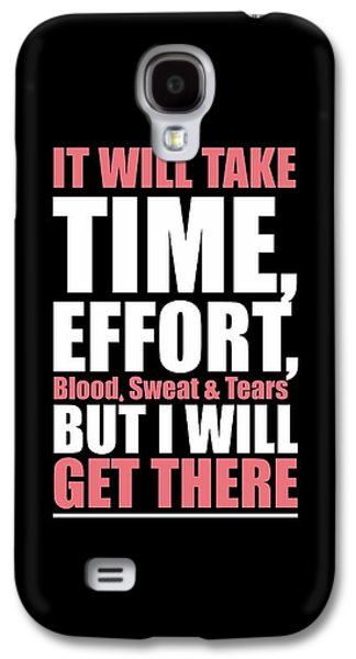 It Will Take Time, Effort, Blood, Sweat Tears But I Will Get There Life Motivational Quotes Poster Galaxy S4 Case by Lab No 4
