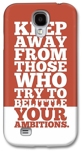 Keep Away From Those Who Try To Belittle Your Ambitions Gym Motivational Quotes Poster Galaxy S4 Case by Lab No 4