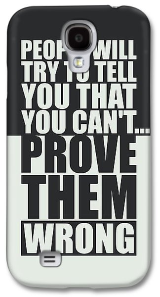 People Will Try To Tell You That You Cannot Prove Them Wrong Inspirational Quotes Poster Galaxy S4 Case by Lab No 4