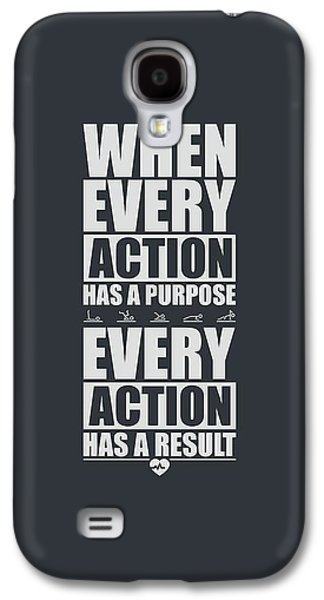 When Every Action Has A Purpose Every Action Has A Result Gym Motivational Quotes Galaxy S4 Case by Lab No 4