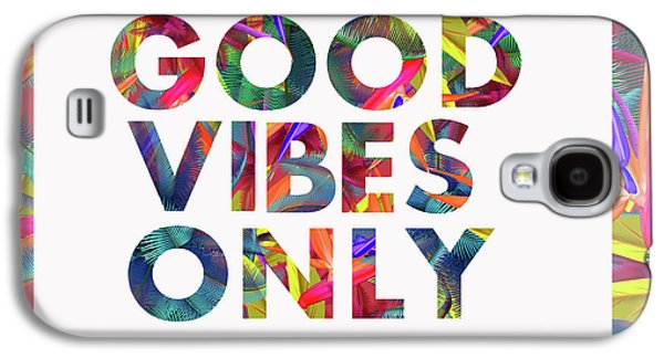 Good Vibes Only Galaxy S4 Case
