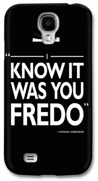 I Know It Was You Fredo Galaxy S4 Case