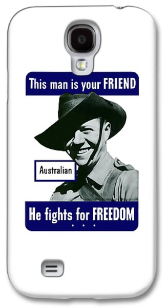 Australian This Man Is Your Friend  Galaxy S4 Case by War Is Hell Store