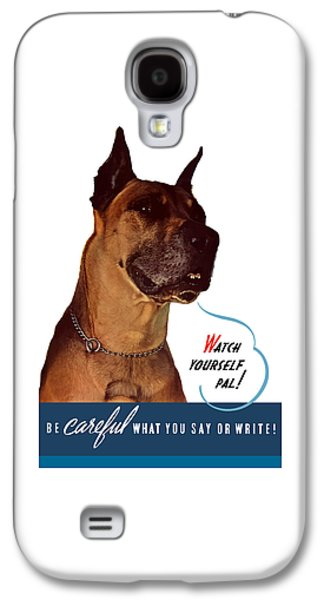 Be Careful What You Say Or Write Galaxy S4 Case
