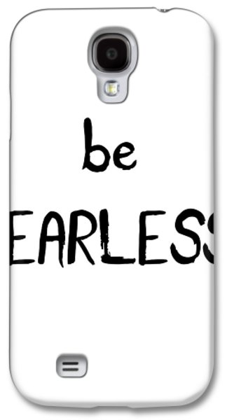 Be Fearless Galaxy S4 Case by Emiliano Deificus
