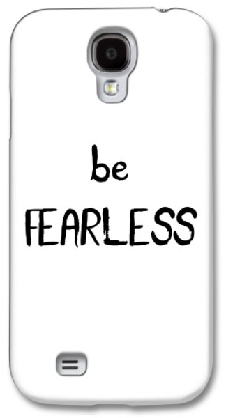 Be Fearless Galaxy S4 Case