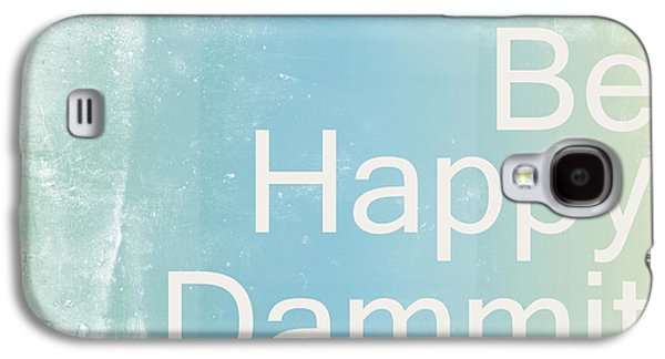 Be Happy Dammit Galaxy S4 Case by Jacky Gerritsen