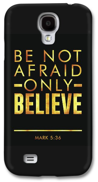 Be Not Afraid, Only Believe - Bible Verses Art - Mark 5 36 Galaxy S4 Case
