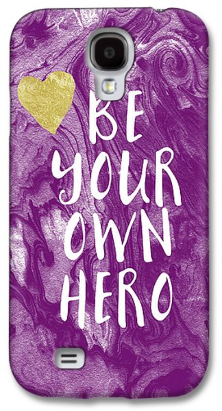 Be Your Own Hero - Inspirational Art By Linda Woods Galaxy S4 Case