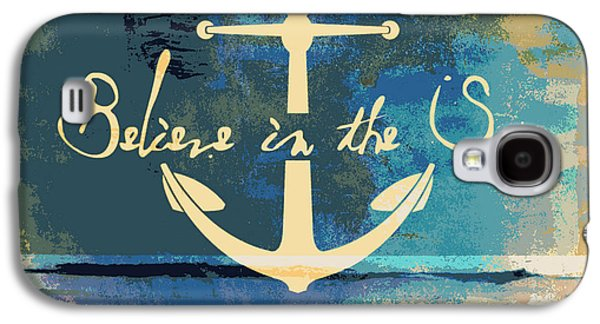 Believe In The Sea Anchor Galaxy S4 Case by Brandi Fitzgerald