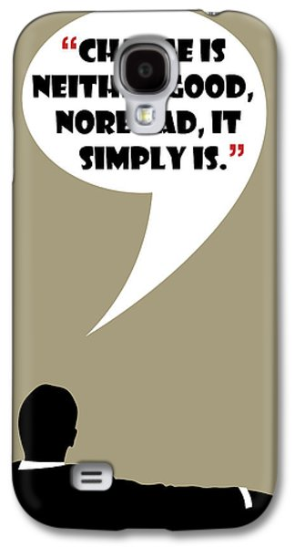 Change Is Not Bad - Mad Men Poster Don Draper Quote Galaxy S4 Case