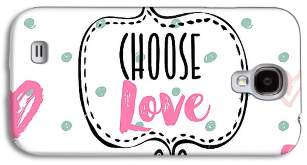 Choose Love Galaxy S4 Case by Mindy Sommers