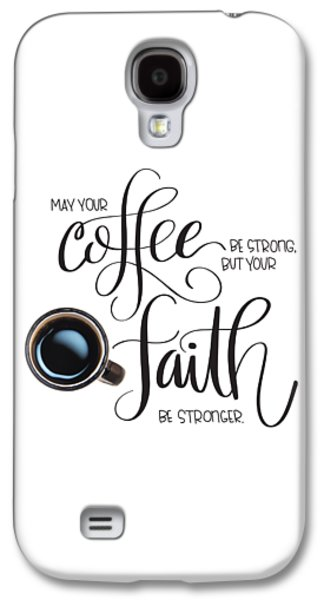 Coffee And Faith Galaxy S4 Case by Nancy Ingersoll