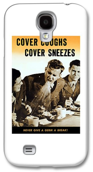 Cover Coughs Cover Sneezes Galaxy S4 Case