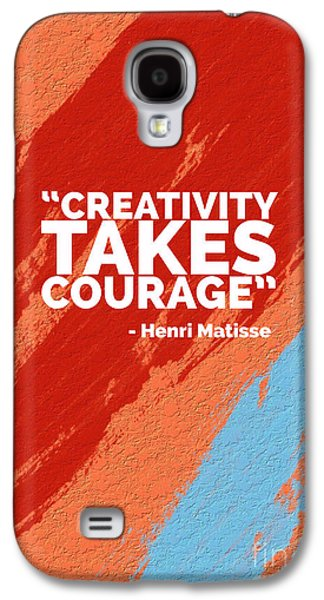 Creativity Takes Courage Galaxy S4 Case