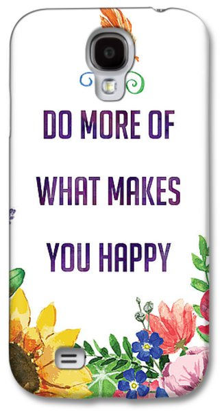 Do More Of What Makes You Happy Galaxy S4 Case